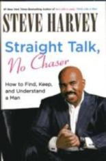 Straight Talk, No Chaser - How to Find, Keep, and Understand a Man
