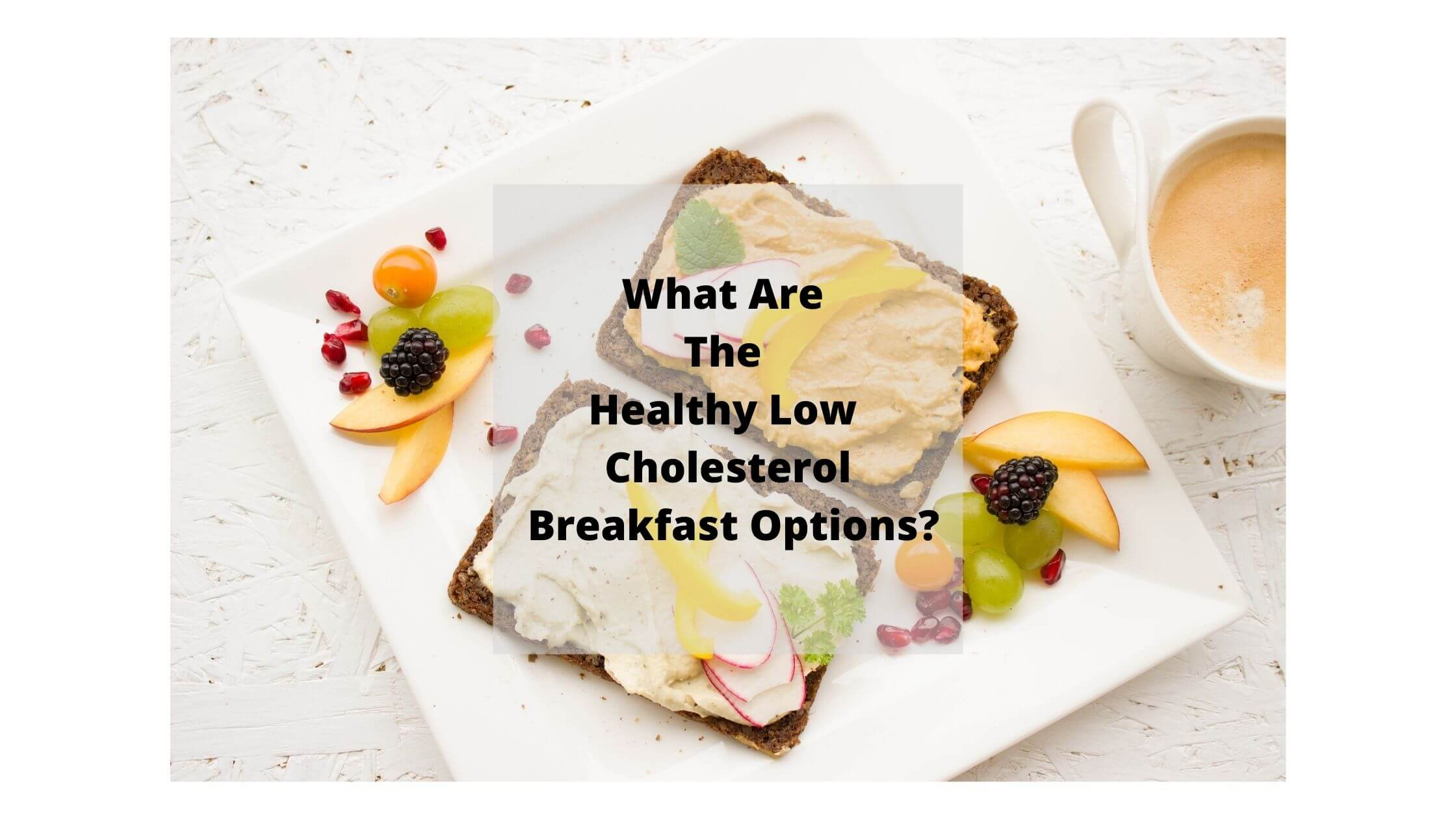 What Are The Healthy Low Cholesterol Breakfast Options?