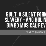 Guilt: A Silent Form of Slavery - Ang Huling El Bimbo Musical Review