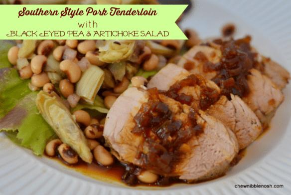 Southern Style Pork Tenderloin with Black Eyed Pea & Artichoke Salad - Chew Nibble Nosh