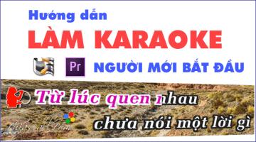 Hướng dẫn làm Karaoke dành cho người mới một cách chuyên nghiệp nhất