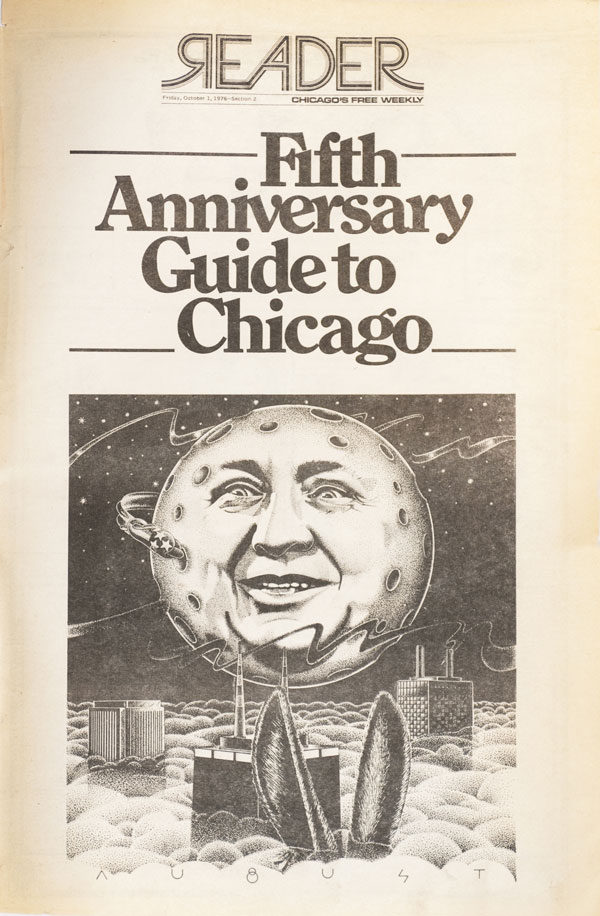 This Bob August illustration dominated the cover of the Reader's Fifth Anniversary Guide to Chicago, October 1. On December 20, Mayor Richard J. Daley dropped dead.