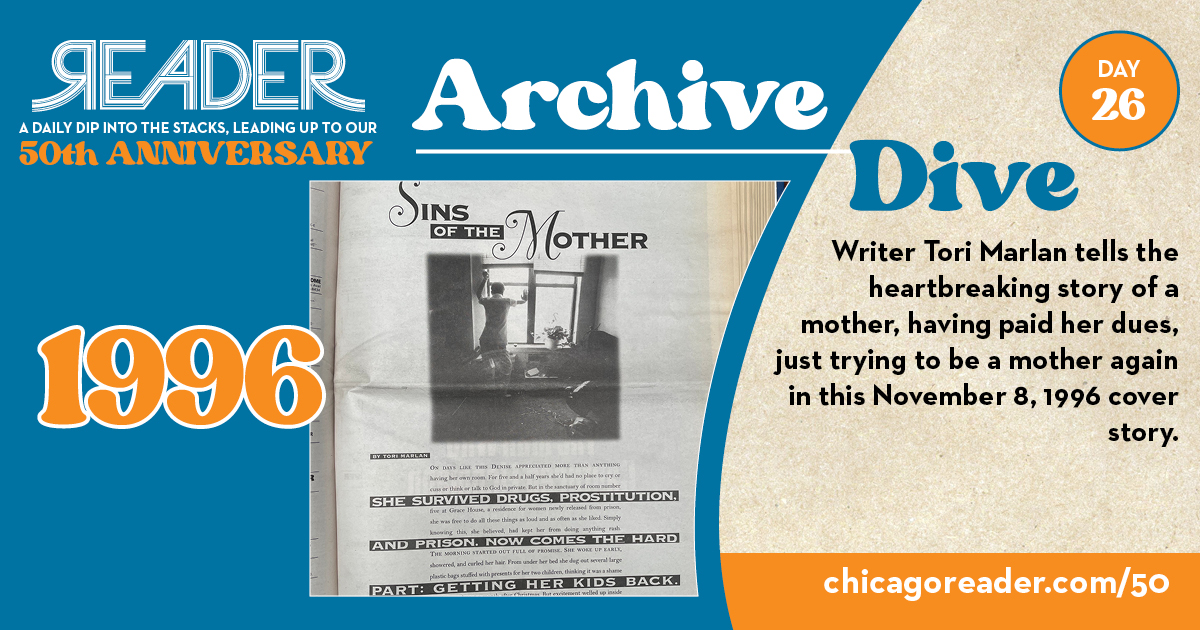Archive Dive Day 26—1996: Writer Tori Marlan tells the heartbreaking story of a mother, having paid her dues, just trying to be a mother again in this November 8, 1996 cover story.