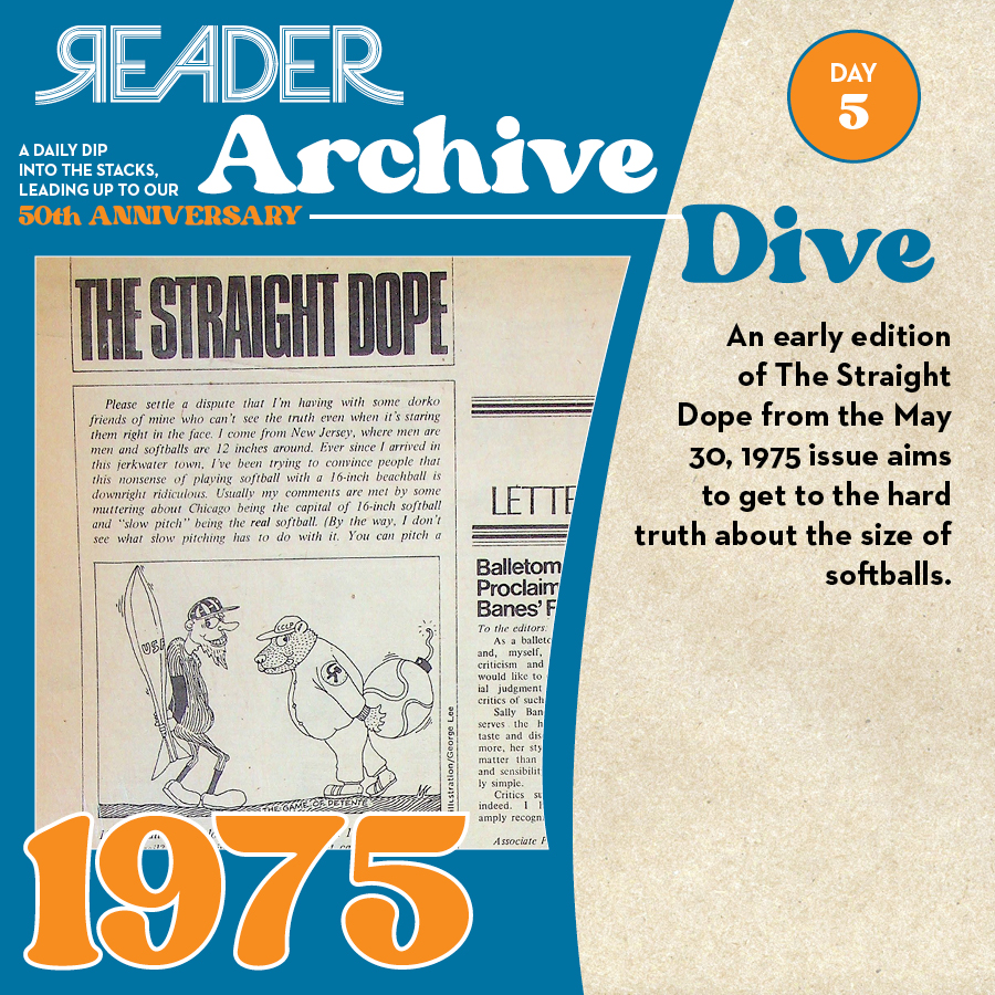 1975: An early edition of The Straight Dope from the May 30, 1975 issue aims to get to the hard truth about softballs.