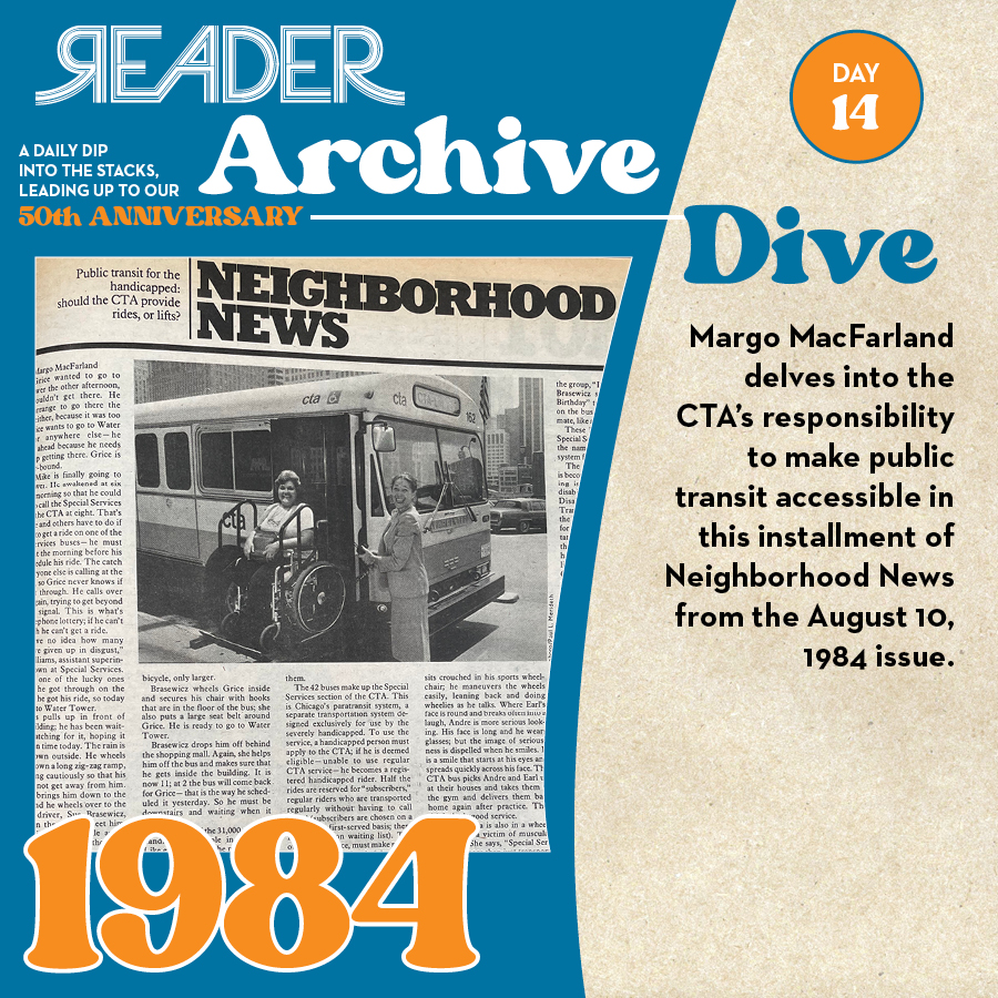 1984: Margo MacFarland delves into the CTA's responsibility to make public transit accessible in this installment of Neighborhood News from the August 10, 1984 issue.