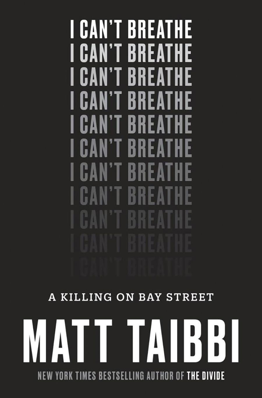 <i>I Can't Breathe: A Killing on Bay Street</i> by Matt Taibbi (Penguin Random House)