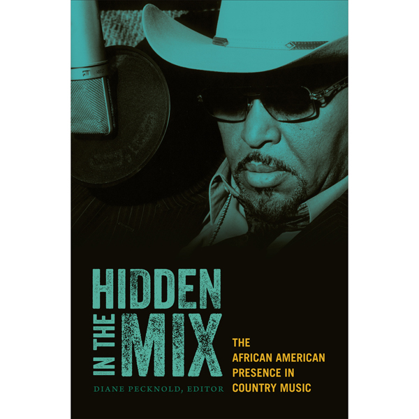 Hidden in the Mix: The African-American Presence in Country Music