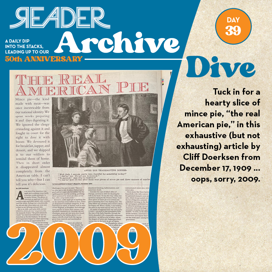 """2009: Tuck in for a hearty slice of mince pie, """"the real American pie,"""" in this exhaustive (but not exhausting) article by Cliff Doerksen from December 17, 1909 … oops, sorry, 2009."""