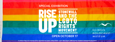 Special exhibition RISE UP: STONEWALL AND THE LGBTQ RIGHTS MOVEMENT Open October 17 Illinois Holocaust Museum