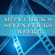 7Picks week3 1 300x300 - Arty Chick's Seven Flicks: Week 3