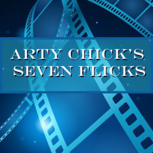 7Picks square generic 300x300 - Arty Chick's Seven Flicks: Week 12