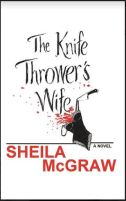 "Alt=""the knife throwers wife by sheila mcgraw"""