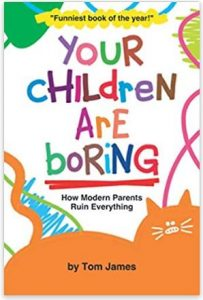 """Alt=""""your children are boring by tom james"""""""