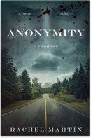 "Alt=""anonymity a thriller by rachel martin"""