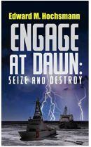 """Alt=""""engage at dawn: seize and destroy by edward m. hochsmann"""""""