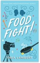 """Alt=""""Food Fight!: An Enemies to Lovers, Reality TV Romance by Thea Lambert"""""""