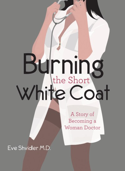 "BOOK FEATURE: ""Burning the Short White Coat"""