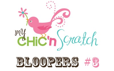 Chic n Scratch Bloopers #3