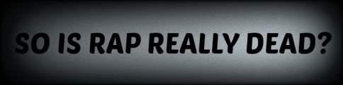 Is Rap really Dead?