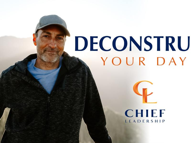 Deconstruct Your Day | A Chief Leadership Moment of Clarity
