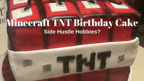 Minecraft Tnt Birthday Cake Side Hustle Hobbies Chief Mom Officer