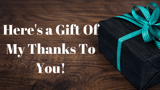 Here's a Gift Of My Thanks To You!