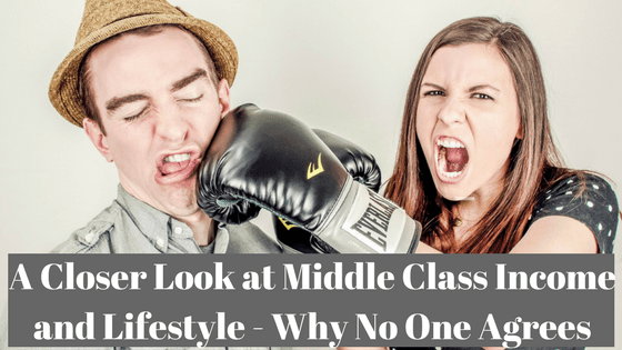A Closer Look at Middle Class Income and Lifestyle - Why No One Agrees