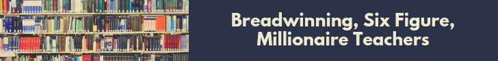 Breadwinning Six Figure Millionaire Teachers