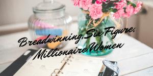 Breadwinning Six Figure Millionaire Women