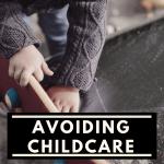 Avoiding Childcare