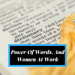 Power Of Words And Women At Work