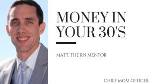 Money in your 30's Matt The RN Mentor