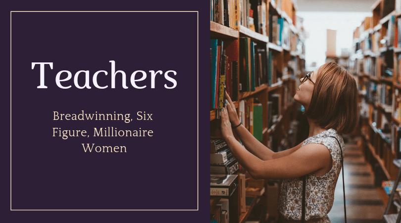 Breadwinning, Six Figure, Millionaire Women Teachers