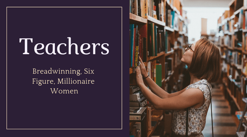 Breadwinning, Six Figure, Millionaire Women Teachers