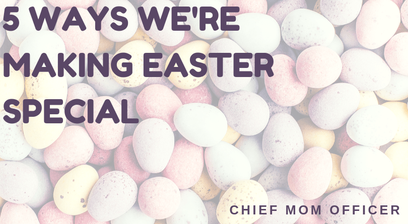 Five Ways We're Making Easter Special
