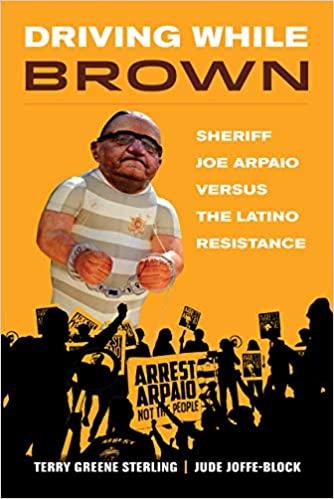 Driving While Brown: Sheriff Joe Arpaio versus the Latino Resistance, Terry Greene Sterling, Jude Joffe-Block, Wade's World