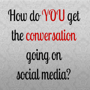 How do you get the conversation going on social media?
