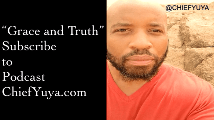 Grace and Truth ChiefYuya.com
