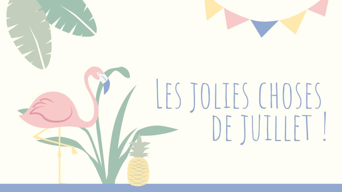 les-jolies-choses-de-juillet-2019