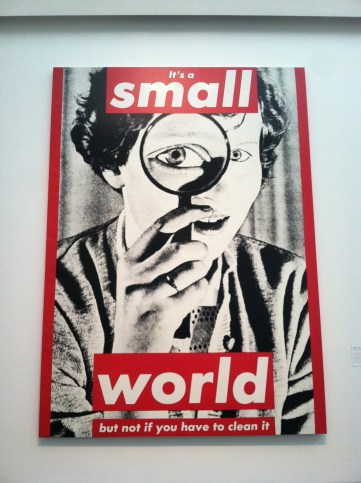 "Barbara Kruger, Untitled (""It's a small world unless you have to clean it"")"