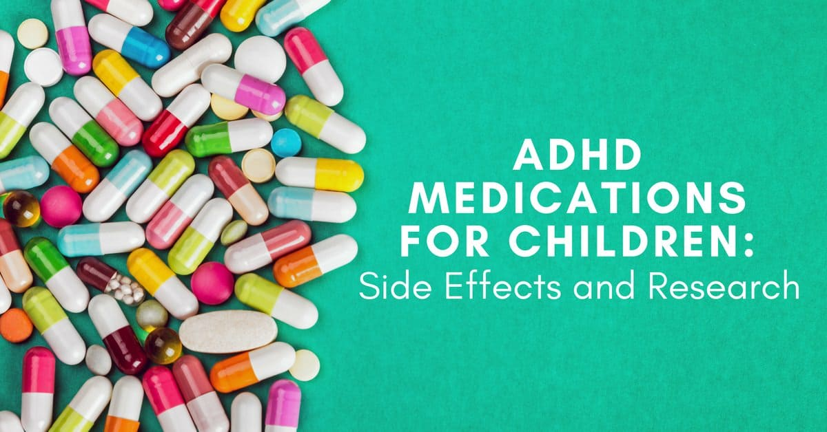 ADHD Medications For Children Side Effects And Research