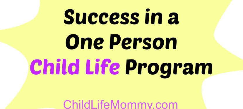 Success in a One Person Child Life Program