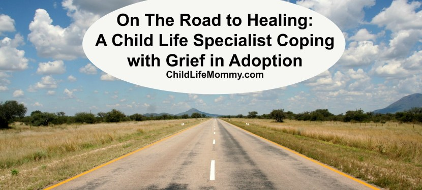 On the Road to Healing: A Child Life Specialist Coping with Grief in Adoption