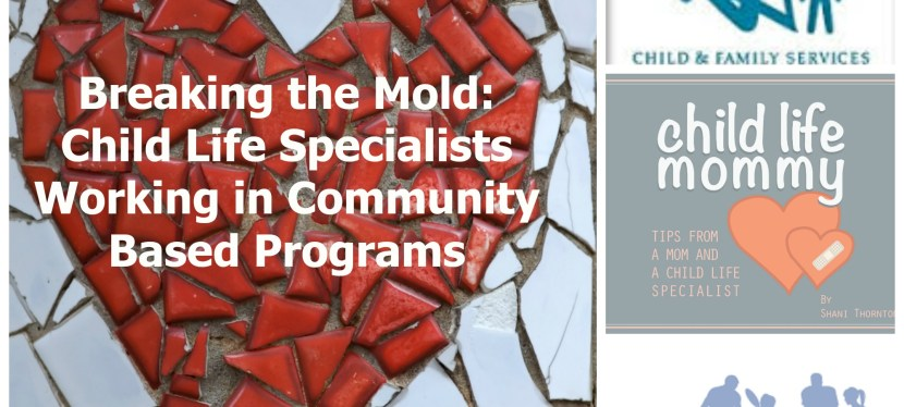 Breaking The Mold: Child Life Specialists Working in Community-Based Programs