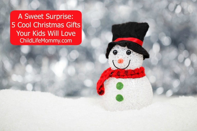 A Sweet Surprise, 5 Cool Christmas Gifts Your Kids Will Love