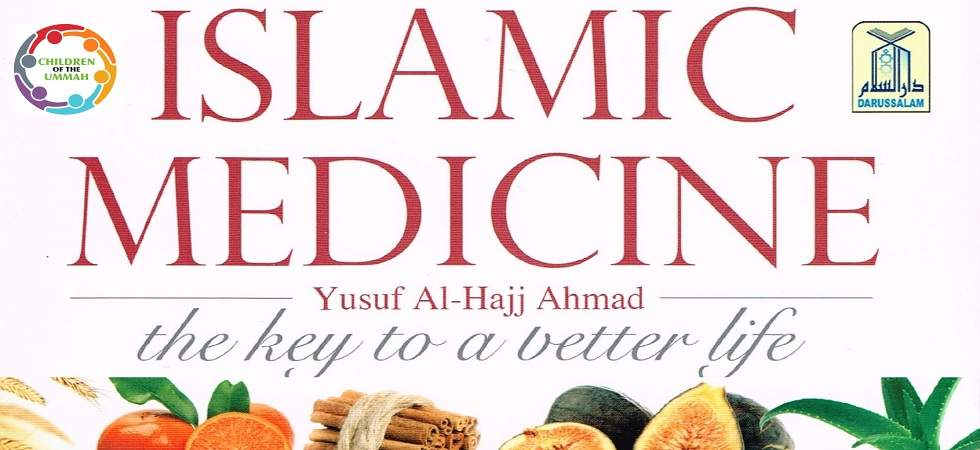 Islamic Medicine – The Key to a Better Life By Yusuf Al-Hajj Ahmad
