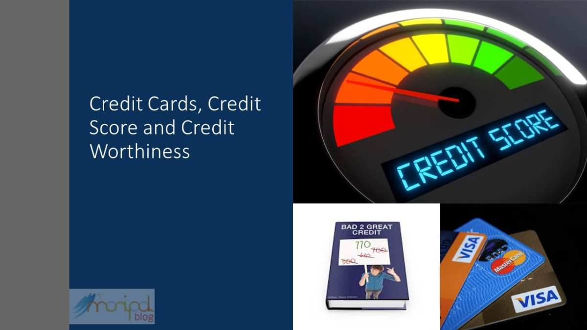 Of credit cards, credit scores and creditworthiness