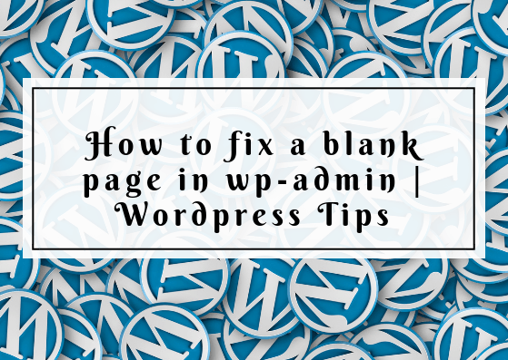 How to fix a blank page in wp-admin | Wordpress Tips