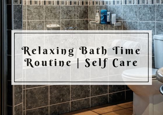 Relaxing bath time routine | Self Care