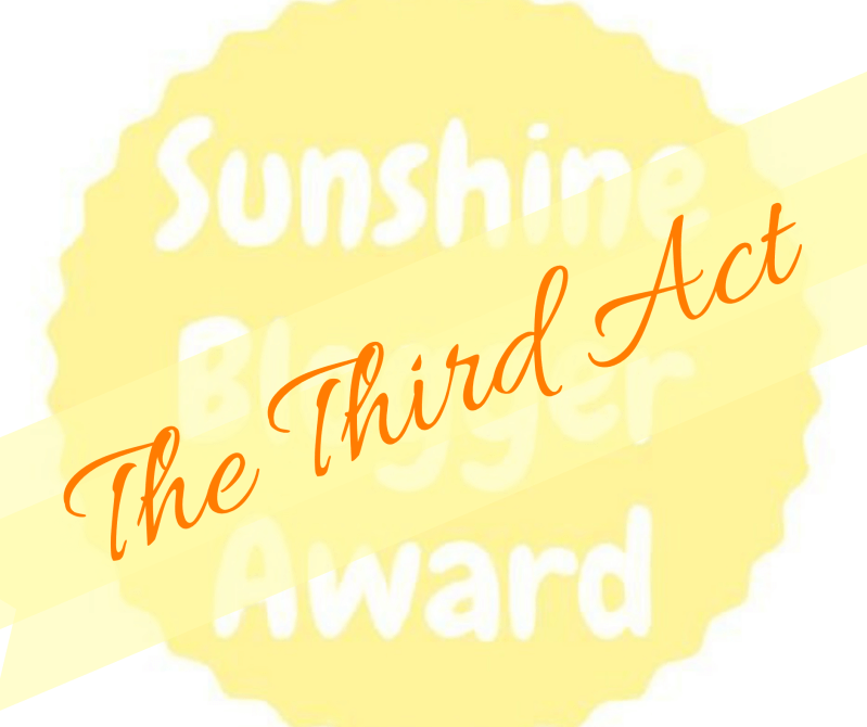 Sunshine Blogger Award: The Third Act